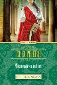Cleopatra mostenirea iubirii